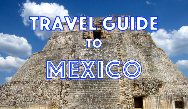 Everything you need to know before you go to Mexico