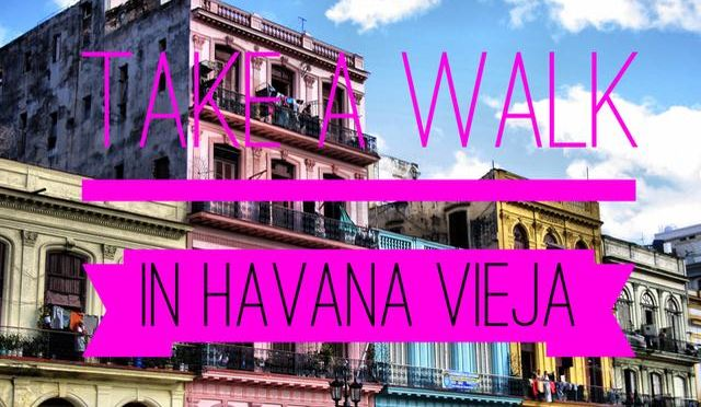 Take a walk with me in Havana Vieja