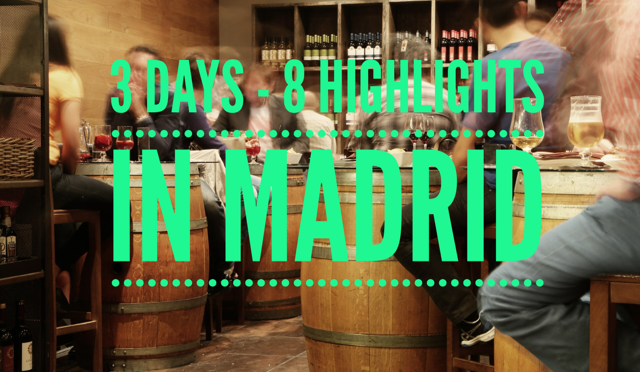 3 days – 8 highlights in Madrid