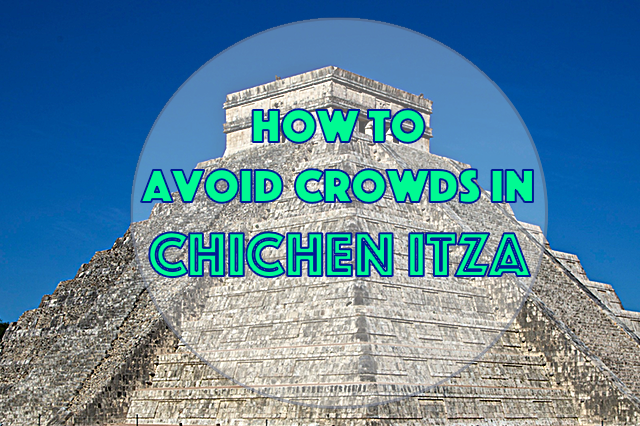 How to avoid crowds in Chichen Itza