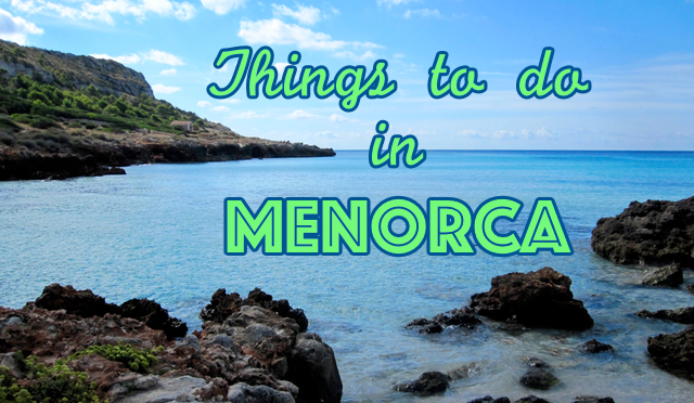 Things to do in Menorca Balearic Islands of Spain