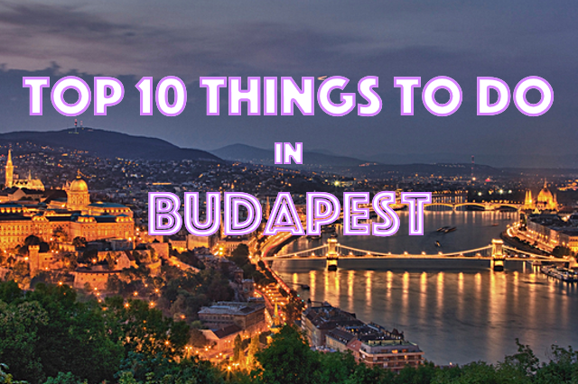 Top 10 Things To Do In Budapest Citizen On Earth