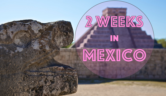 2 weeks in Mexico – Travel Itinerary