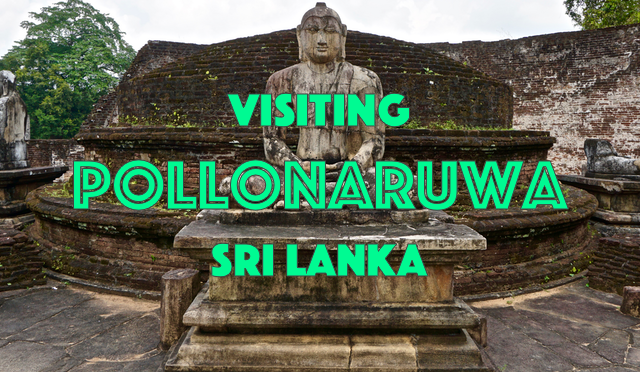 Visiting Ancient City Pollonaruwa – Sri Lanka
