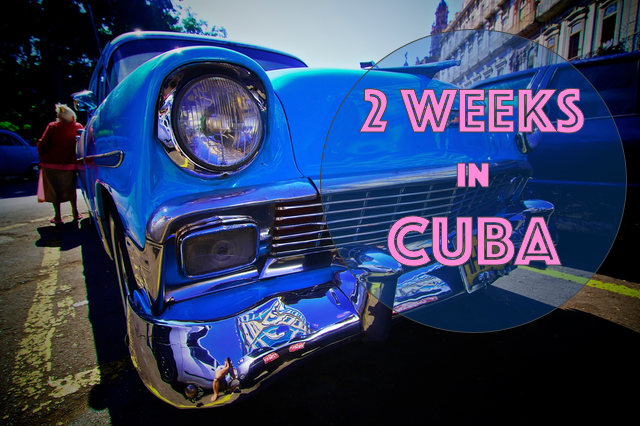 2 weeks in Cuba – Travel Itinerary