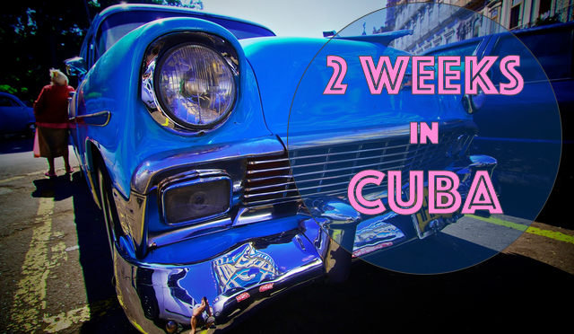 2 weeks in Cuba - Travel Itinerary