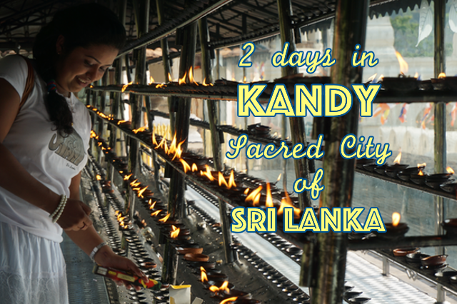 2 days in Kandy, Sacred City of Sri Lanka