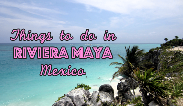 Things to do in Riviera Maya – Mexico